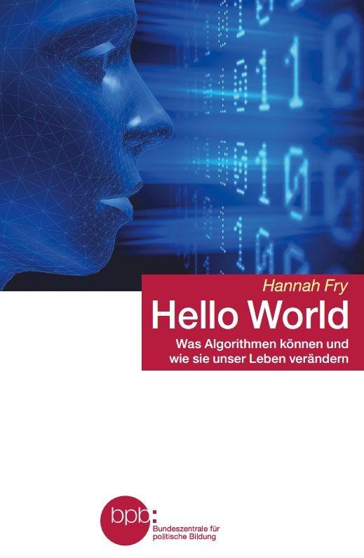 Sachbuch: Hannah Fry - Hello World Was Algorithmen können und wie sie unser Leben verändern