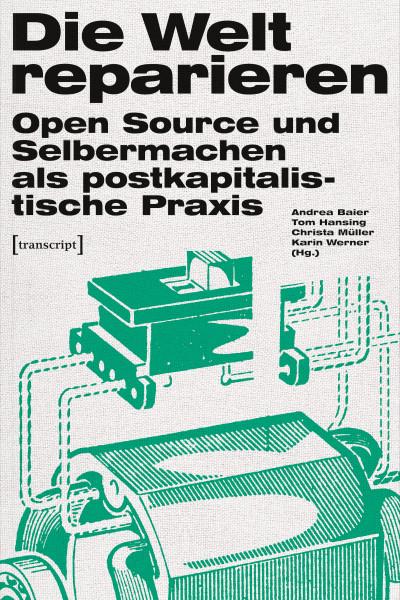 [PDF] Die Welt reparieren. Open Source und Selbermachen als postkapitalistische Praxis