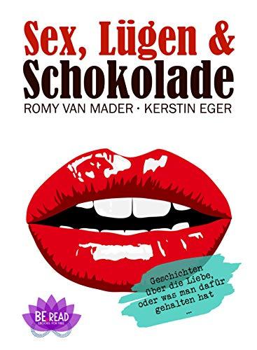 eBook: Sex, Lügen & Schokolade: Geschichten über die Liebe, oder was man dafür gehalten hat ...