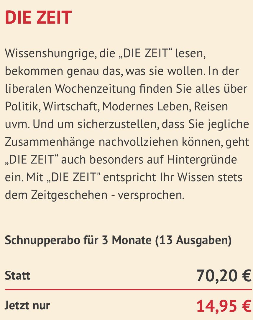 Die Zeit im Schnupperabo: 13 Ausgaben für 14,95€ (Kündigung notwendig)