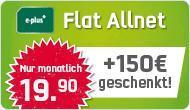 E-Plus Flat Allnet inklusive 150€ BestChoice Gutschein !!  Effektiv  13,65€ / Monat