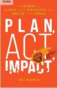 [Kindle eBook] Colt McAnlis Plan, Act, Impact: A Playbook to Elevate Your Perspective and Unstick Your Career (English Edition)