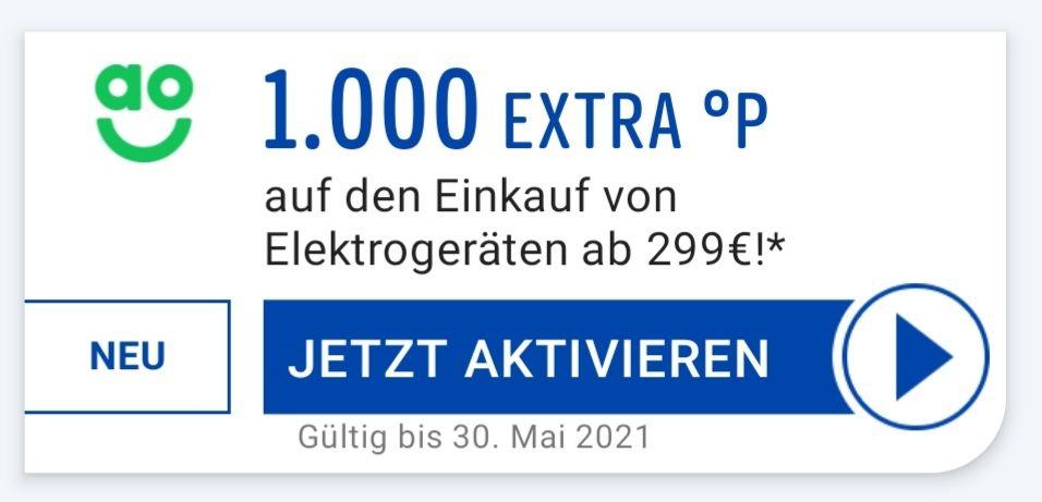 ao 1000 Extra °P auf einen Einkauf von Elektrogeräten ab 299 Euro. -evtl. personalisiert bis 30.05