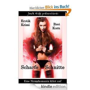 Scharfe Schnitte (Eine Nymphomanin klärt auf) [Kindle Edition]