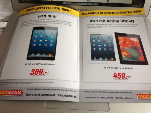 Ipad Mini 16 GB + 3G für 309 Euro und Ipad Retina Display 16 GB Cellular 459 bei Medi Max (evtl. Druckfehler)