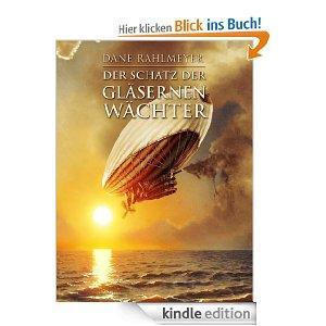 Der Schatz der gläsernen Wächter [Kindle Edition]