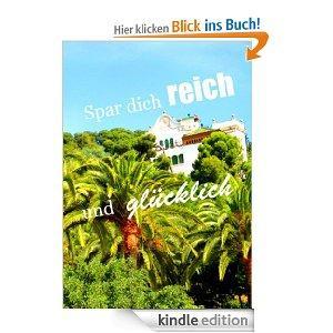 Spar dich reich und glücklich [Kindle Edition]