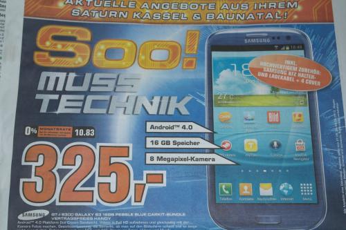 Galaxy S3 16GB bei Saturn Kassel und Baunatal 325€ incl. Zubehör