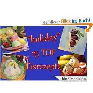 """[kindle] """"holiday"""" 25 TOP Eisrezepte (kostenlos statt 4,94 Euro)"""