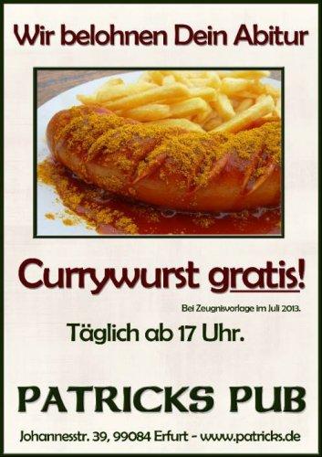 [LOKAL] Erfurt: Currywurst gratis für alle Abiturienten (nicht nur aus 2013) im Patricks Pub - bis 31.07.2013