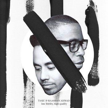 "Ta-ku & Raashan Ahmad – ""Low Fidelity, High Quality"" (Full Album)"
