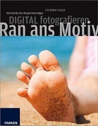 """E-Book - """"Ran ans Motiv"""" von Christian Haasz / Ein Buch für Fotografen und die, die es werden wollen."""
