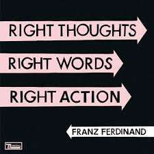[stream] Franz Ferdinand: 'Right Thoughts, Right Words, Right Action'