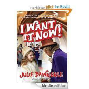 Ebook: I Want it Now! A Memoir of Life on the Set of Willy Wonka and the Chocolate Factory [Kindle Edition]