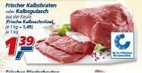 [Real offline] Kalbsbraten/-schnitzel zu 1,39€/1,49€ je Kilo