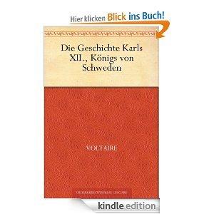 Amazon: Die Geschichte Karls XII., Königs von Schweden [Kindle Edition] von François Marie Arouet de Voltaire (Autor)