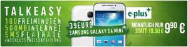 E-Plus Talk Easy 100 mit Samsung Galaxy S4 mini nur 9,90€ im Monat