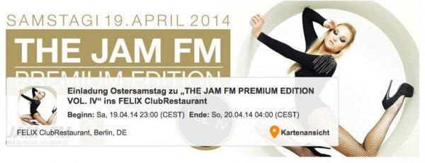 "(Berlin) Ostersamstag zu ""THE JAM FM PREMIUM EDITION VOL. IV"" ins FELIX ClubRestaurant"
