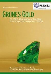 eBook/Roman: Grünes Gold - Ein Projektmanager auf der Reise durch sein erstes PRINCE2® Projekt (PDF-Direktlink)