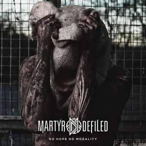 Martyr Defiled - No Hope No Morality [Album Stream]
