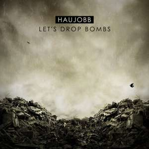 "Album ""Let´s Drop Bombs"" von HAUJOBB (kostenloser Download)"