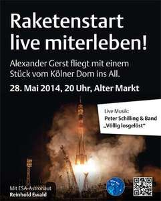 """Köln - Alter Markt : 28.5.2014 um 20 Uhr -  Eintritt frei - Raketenstart mit Astronaut Alexander Gerst """"live"""" erleben mit Konzert Peter Schilling"""