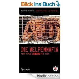 """[Kindle] Christopher Posch: """"Die Welpenmafia: Wenn Hunde nur noch Ware sind"""""""