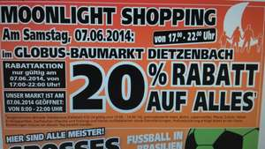 07.06.2014 Moonlight Shopping Globus Baumarkt Dietzenbach 20% Rabatt