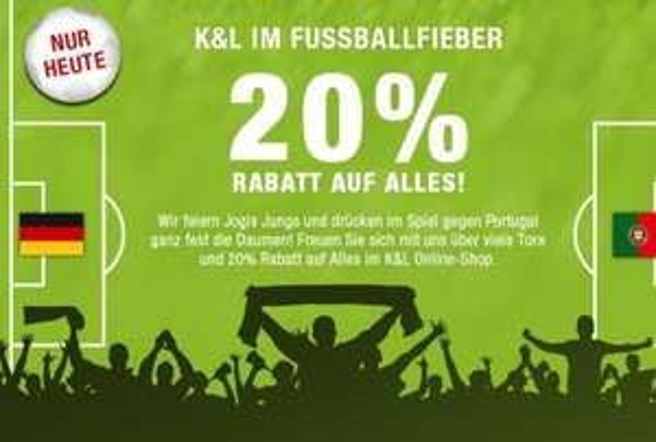 K&L im Fußballfieber - 20% auf das gesamte Online-Sortiment - nur heute am Spieltag gegen Portugal (+ Gutschein, + 6% Quipu)