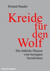 [ebook] Roland Baader - Kreide für den Wolf : Die tödliche Illusion vom besiegten Sozialismus