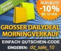 Dailydeal 10% bis 10 Uhr Morningverkauf