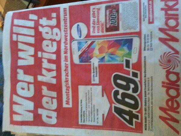 Samsung S5 für 469 € plus 100 € Gutschein bei Media  Markt  Frankfurt Nordweststadt nur am Montag 17.11.14