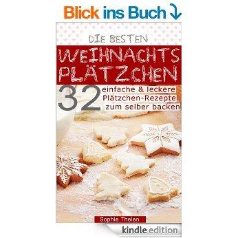 [Kindle] Die besten Weihnachtsplätzchen - 32 einfache & leckere Plätzchenrezepte zum selber backen ...