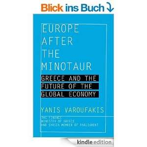 Europe after the Minotaur: Greece and the Future of the Global Economy [Kindle Edition]