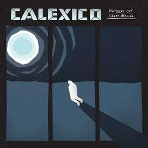 Calexico - Edge Of The Sun (DELUXE Version, 18 Tracks) - MP3 Download