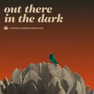 Out There In The Dark - Mexican Summer (Album Free MP3 Download)