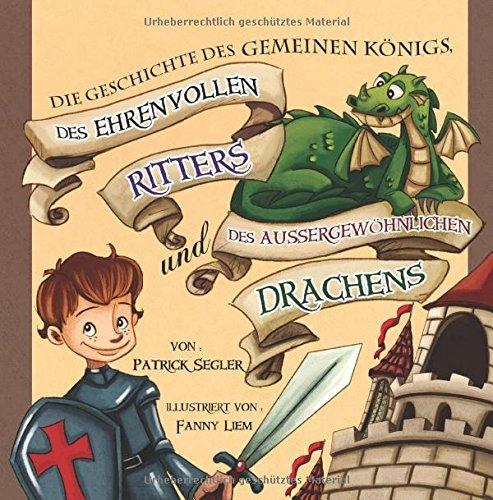 """[Gratis Ebook für Kinder] """"Die Geschichte des gemeinen Königs, des ehrenvollen Ritters und des außergewöhnlichen Drachens"""" - Bilderbuch für Kindergarten- und Schulkinder - statt 3,49€"""