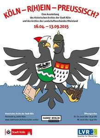 """Köln  ( Historisches Archiv der Stadt Köln) : Ausstellung  """"KÖLN - R(H)EIN - PREUSSISCH?"""" bis zum 13.9.2015- freier Eintritt"""