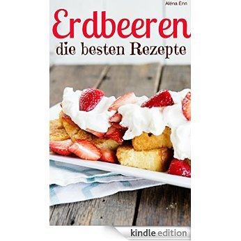 [Amazon / Kindle] Erdbeeren - die besten Rezepte: Trendrezepte für Kuchen, Desserts, Smoothies & Co