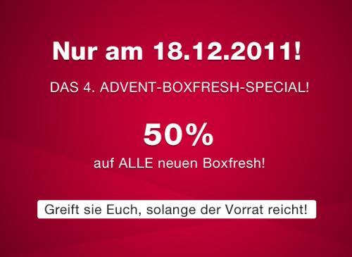 Die neuesten Boxfresh 50% reduziert. 4. Advent-Special, daher nur am 18.12.2011!