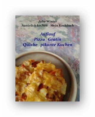 Noch was für die Hobbyköche:Amazon eBook Natürlich kochen - Mein Kochbuch Auflauf Pizza Gratin Quiche pikante Kuchen