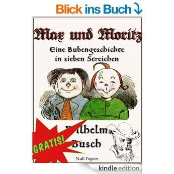 Max und Moritz - Eine Bubengeschichte in sieben Streichen: Vollständige und kolorierte Fassung (Wilhelm Busch bei Null Papier 1) [Kindle Edition]