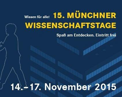[ München ] 15. Münchner Wissenschaftstage - 14.-17.11.2015, Eintritt frei.
