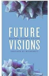 Gratis Ebook - Future Visions: Original Science Fiction Inspired by Microsoft