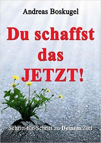 Amazon: Andreas Boskugel -  DU schaffst das JETZT!: Schritt-für-Schritt zu Deinem Ziel  - Kindle Edition