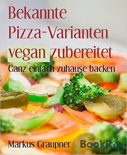 [Amazon eBook] Bekannte Pizza-Varianten vegan zubereitet  Kindle Edition - kostenlos