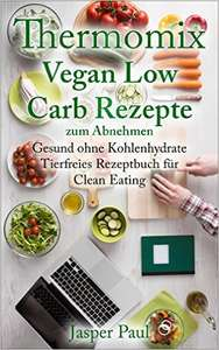 Thermomix Vegan Low Carb Rezepte zum Abnehmen Gesund ohne Kohlenhydrate TM5 Amazon Kindle