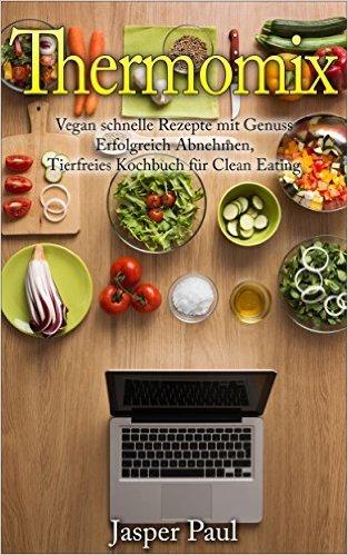 Thermomix Erfolgreich Abnehmen mit Genuss Vegan High Carb schmackhafte Rezepte
