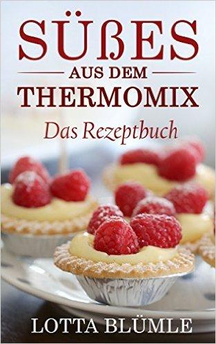 THERMOMIX REZEPTE: Süßes aus dem Thermomix