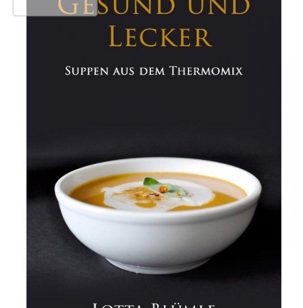 REZEPTE FÜR DEN THERMOMIX / SUPPEN: Gesund und Lecker - Suppen aus dem Thermomix (Suppen, Gesund, Vegetarisch, Thermomix, Kochen)